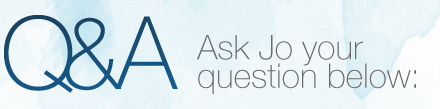 Q&A: Ask Jo your question below: